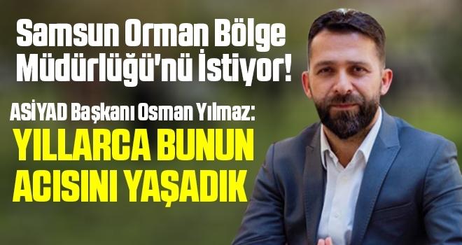 Samsun Orman Bölge Müdürlüğü'nü İstiyor!