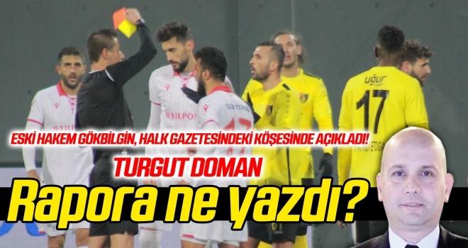 Turgut Doman, maç raporuna ne yazdı?