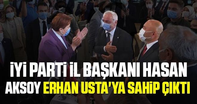 İYİ Parti İl BaşkanıHasan Aksoy Usta'ya sahip çıktı