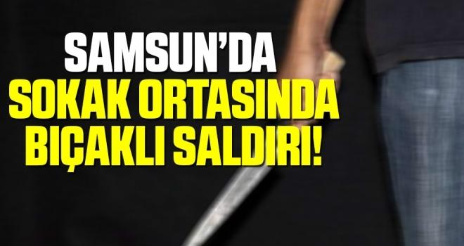 Samsun'da Bıçaklı Saldırı!