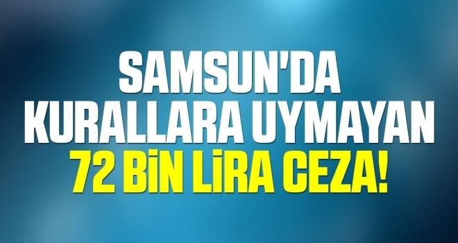 Samsun'da Kurallara Uymayan 72 Bin Lira Ceza!