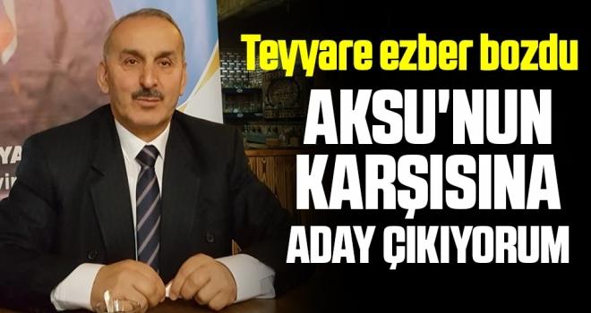 Mehmet Teyyare Ezber Bozdu; Aksu'nun Karşısına Aday Çıkıyorum