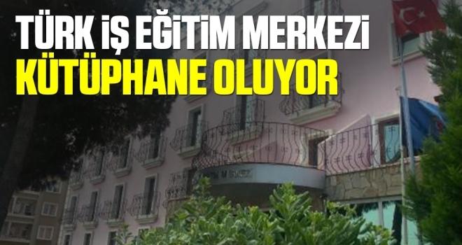 Türk İş Eğitim Merkezi Kütüphane Oluyor