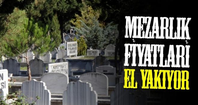 Mezarlık FiyatlarıEl Yakıyor
