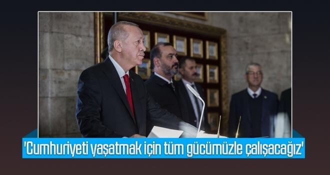 Cumhurbaşkanı Erdoğan 'Cumhuriyeti yaşatmak için tüm gücümüzle çalışacağız'