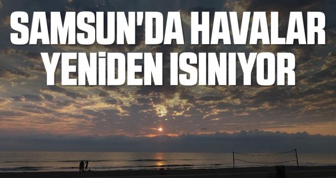 Samsun'da Havalar yeniden ısınıyor