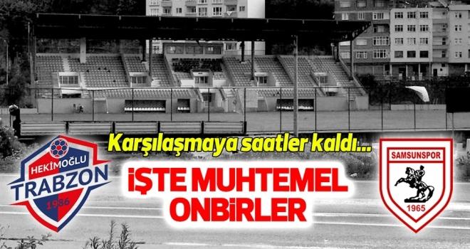 Hekimoğlu Trabzon FK - Yılport Samsunspor (Muhtemel 11'ler)