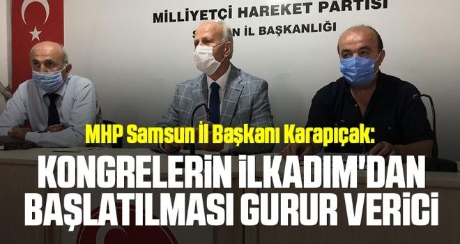 MHP Samsun İl Başkanı Karapıçak: Kongrelerin İlkadım'danbaşlatılması gurur verici