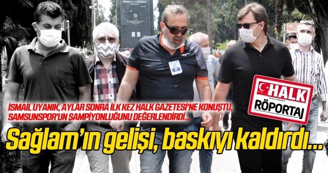 İsmail Uyanık aylar sonra ilk kez Halk Gazetesi'ne konuştu, Yılport Samsunspor'un şampiyonluğunu değerlendirdi...