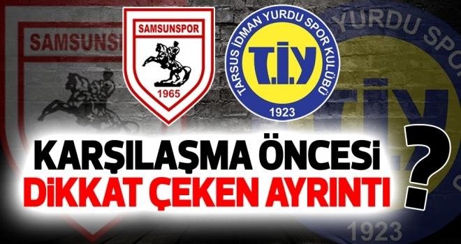 Samsunspor - Tarsus İdman Yurdu maçında dikkat çeken ayrıntı