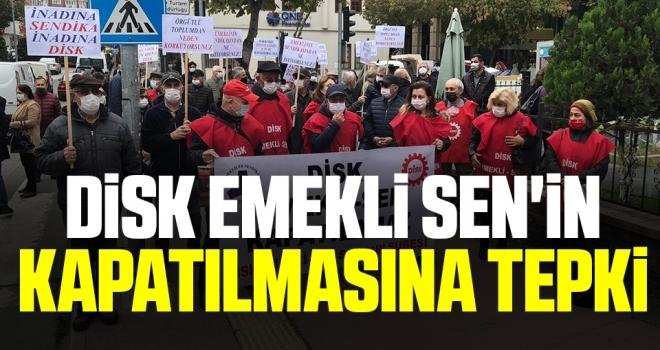DİSK Emekli Sen'inkapatılmasına tepki