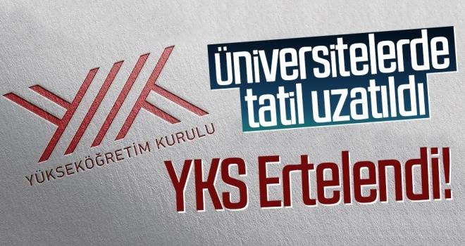 YÖK Başkanı Açıklama Yaptı! Üniversitelerde Tatil Uzatıldı, YKS Ertelendi
