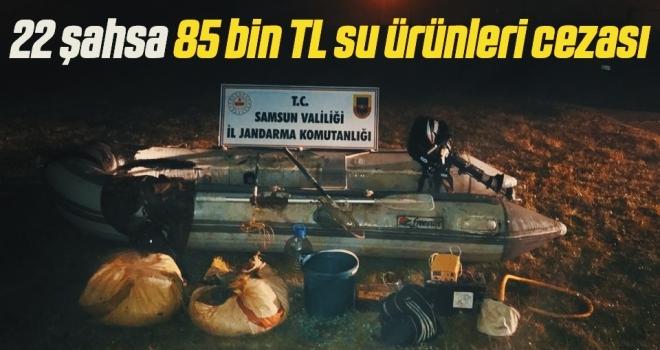 22 şahsa 85 bin TL su ürünleri cezası