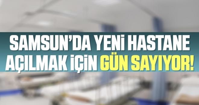 Samsun'da Yeni Hastane Gün Sayıyor!