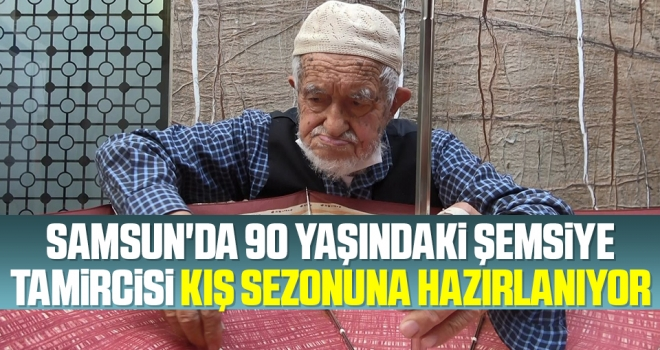 Samsun'da 90 yaşındaki şemsiye tamircisi kış sezonuna hazırlanıyor