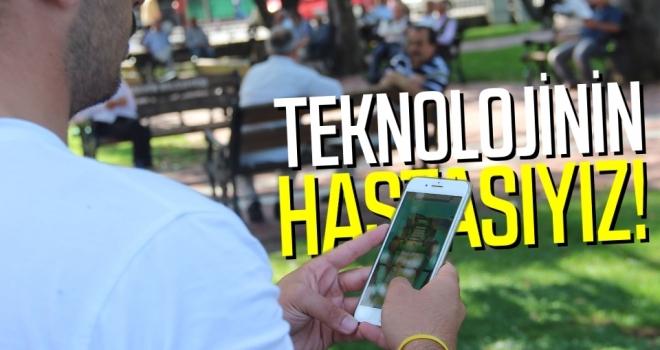Teknolojinin hastasıyız!