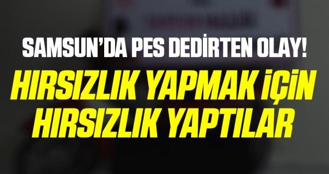 Samsun'da Hırsızlık Yapmak İçin Hırsızlık Yaptılar!