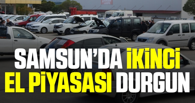 Samsun'da ikinci el piyasası durgun