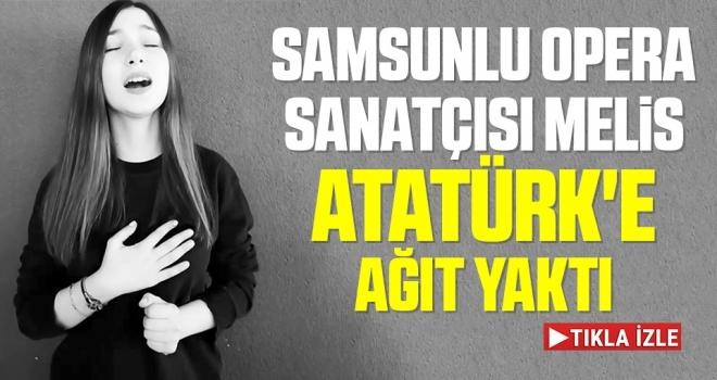 Samsunlu Opera sanatçısı Melis Atatürk'e ağıt yaktı