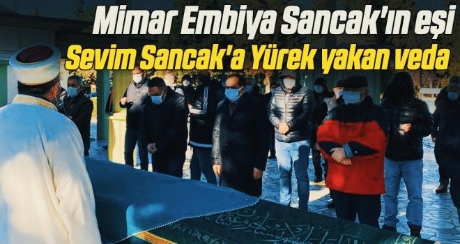 Mimar Embiya Sancak'ın eşi Sevim Sancak'a Yürek yakan veda