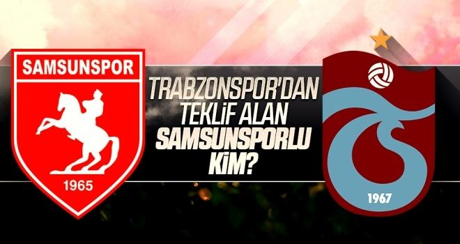 Trabzonspor'dan teklif alan Samsunsporlu kim?