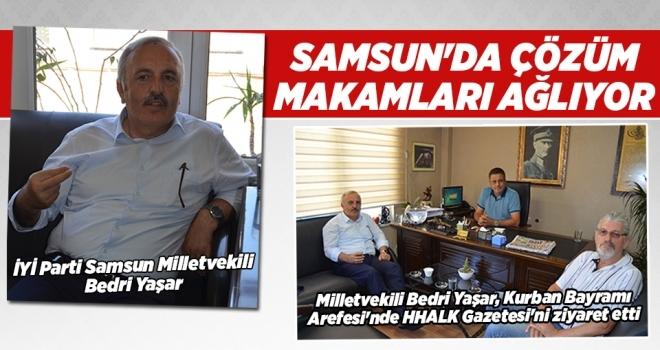 Bedri Yaşar: Samsun'da Çözüm Makamları ağlıyor!