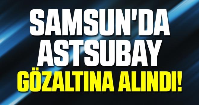 Samsun'da Astsubay Gözaltına Alındı!