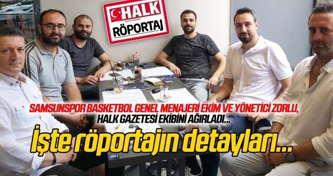 Samsunspor Basketbol Genel Menajeri Ekim ve Yönetici Zorlu, Halk Gazetesi ekibini ağırladı