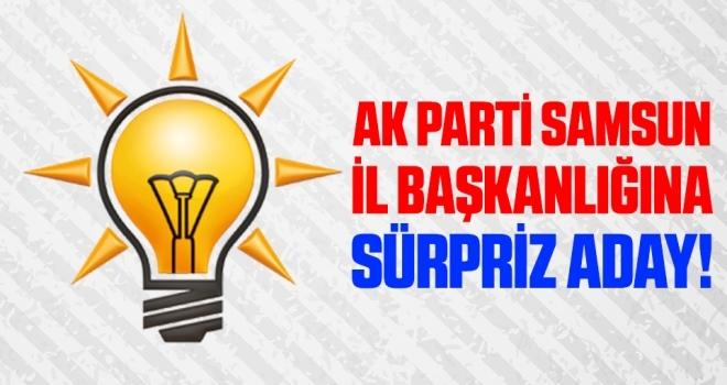 AK Parti Samsun İl Başkanlığına Sürpriz Aday