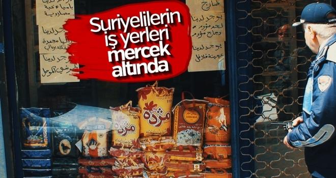 Suriyelilerin iş yerleri mercek altında