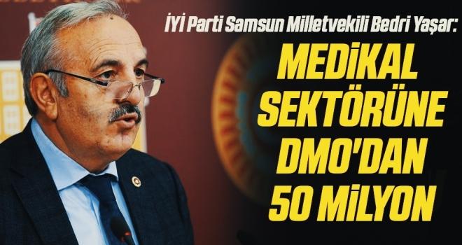 İYİ Parti Samsun Milletvekili Bedri Yaşar: Medikal sektörüne DMO'dan 50 milyon