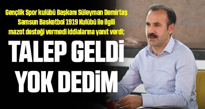Gençlik Spor kulübü Başkanı Süleyman Demirtaş: Talep Geldi Yok Dedim