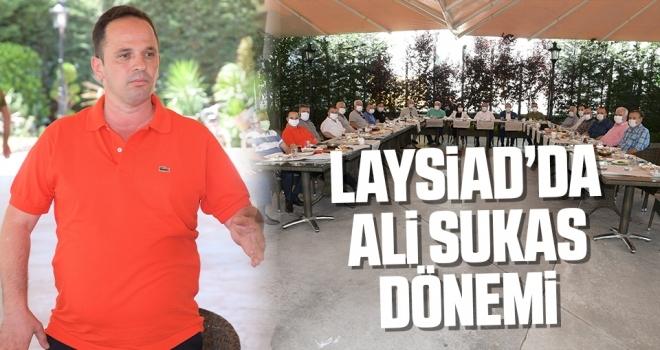 LAYSİAD'da Ali Sukas dönemi
