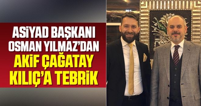 ASİYAD Başkanı Osman Yılmaz'dan Akif Çağatay Kılıç'a Tebrik
