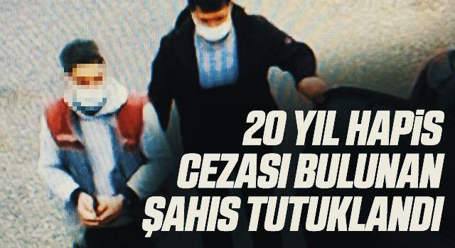 20 yıl hapis cezası bulunan şahıs tutuklandı
