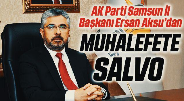 AK Parti Samsun İl Başkanı Ersan Aksu'dan muhalefete salvo