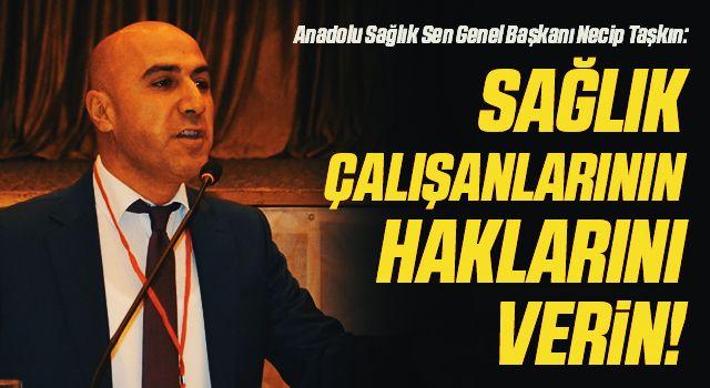 Anadolu Sağlık Sen Genel Başkanı Necip Taşkın: Sağlık çalışanlarının haklarını verin!