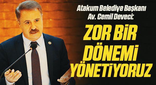 Atakum Belediye Başkanı Av. Cemil Deveci: Zor bir dönemiyönetiyoruz