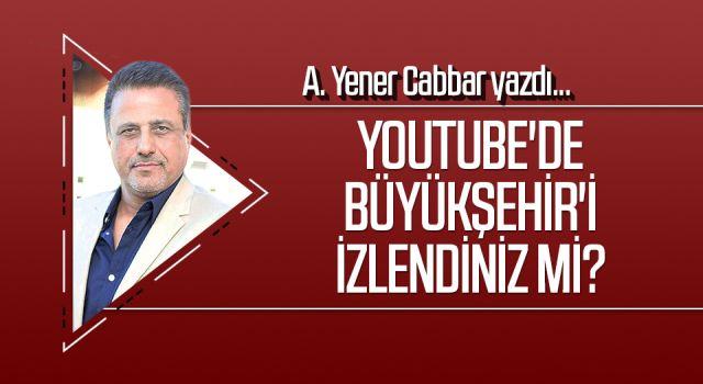 A.YENER CABBAR yazdı: Youtube'de Büyükşehir'i izlendiniz mi?