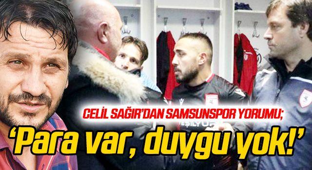 Celil Sağır'dan Samsunspor yorumu; Para var, duygu yok!