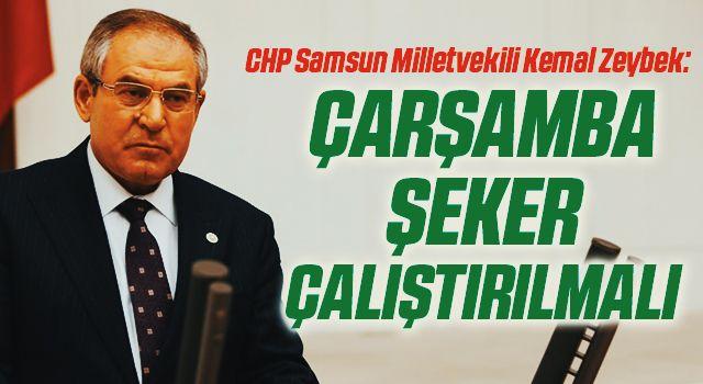 CHP Samsun Milletvekili Kemal Zeybek: Çarşamba Şekerçalıştırılmalı