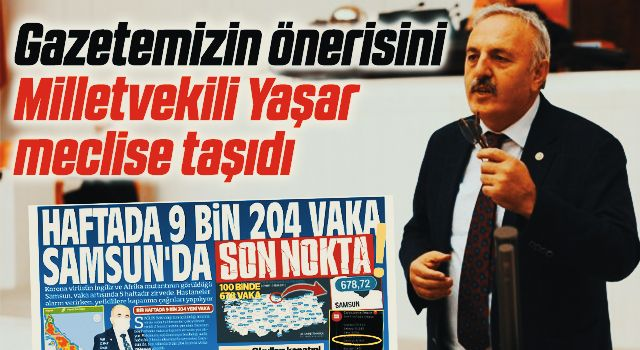 Gazetemizin önerisini İYİ Parti Samsun Milletvekili Bedri Yaşar meclise taşıdı