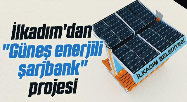 """İlkadım'dan """"Güneş enerjili şarjbank"""" projesi"""