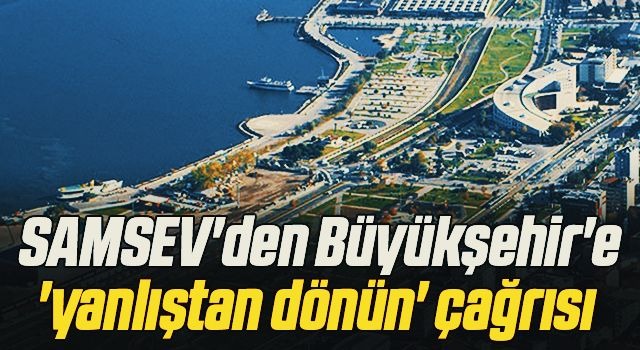 SAMSEV'den Büyükşehir'e 'yanlıştan dönün' çağrısı