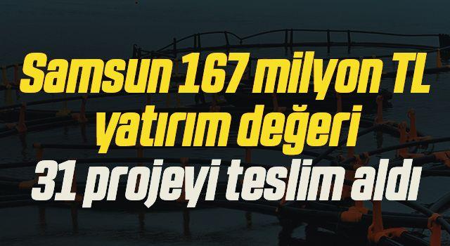 Samsun 167 milyon TL yatırım değeri olan 31 projeyi teslim aldı