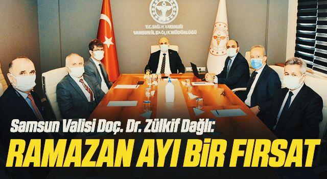 Samsun Valisi Doç. Dr. Zülkif Dağlı: Ramazan ayı bir fırsat