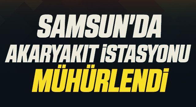 Samsun'da akaryakıt istasyonu jandarma tarafından mühürlendi