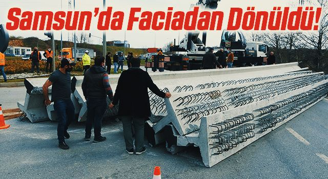 Samsun'da Faciadan Dönüldü! tonlarca ağırlığındaki beton köprü kirişleri yola devrildi
