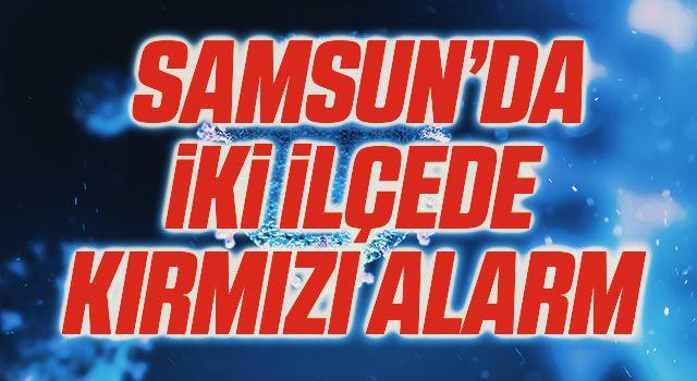 Samsun'da İki İlçede Kırmızı Alarm