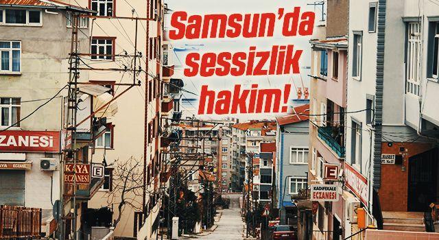 Samsun'da sokağa çıkma kısıtlaması nedeniyle sessizlik hakim